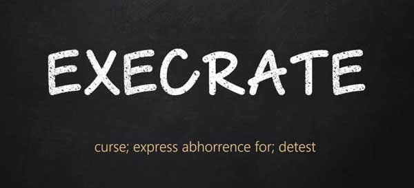 Execrate Meaning Execrate Etymology Execrate Synonyms Execrate origin Chatsifieds